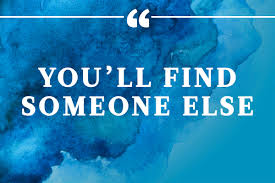don t say you ll find someone else