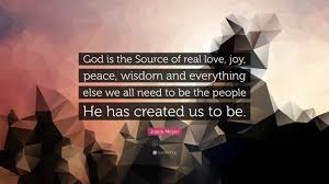 joyce meyer quote god is the source of real love joy peace joyce meyer quote god is the source of real love joy peace