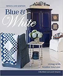 Minick and Simpson Blue and White: Living with Textiles You Love: Minick, Polly,  Simpson, Laurie: 9781604688689: Amazon.com: Books