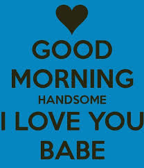 Good Morning I Love You Quotes Beauteous Good Morning Handsome I Love You Babe Quotes Pinterest