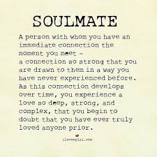 Strong Love Quotes New Soulmate A Person With Whom You Have An Immediate Connection The