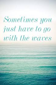 Waves Quotes Gorgeous Sometimes You Just Have To Go With The Waves Quotes Pinterest