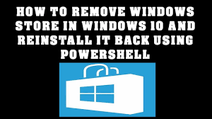 Windows 10 Reinstall Store How To Remove Windows Store And Reinstall Windows Store In Windows 10