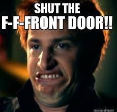 Meme Maker - SHUT THE F-F-FRONT DOOR!! Meme Maker! via Relatably.com