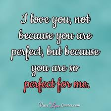 I Dont Need Someone Who Is Perfect I Need Someone Who Loves Me