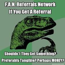 Meme Maker - F.A.N. Referrals Network If You Get A Referral ... via Relatably.com
