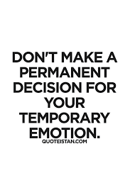 Don't Make A Permanent Decision For Your Temporary Emotion Fascinating Advice Quotes