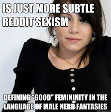 "is just more subtle reddit sexism defining ""good"" femininity in ... via Relatably.com"