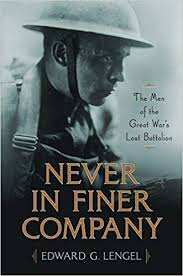 Never in Finer Company: The Men of the Great War's Lost Battalion ...