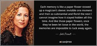 Paper Flower Quotes Jodi Picoult Quote Each Memory Is Like A Paper Flower Stowed Up A