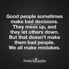 Good People Sometimes Make Bad Decisions Good People Sometimes Make Interesting Make A Quote