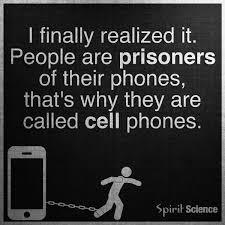 Phone Quotes Best People Are Prisoners Of Their Cell Phones Cell Phone Addiction