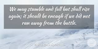 What If I Fall Quote Delectable Mahatma Gandhi We May Stumble And Fall But Shall Rise Again It