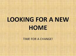 looking for a home. Wonderful For LOOKING FOR A NEW HOME TIME  Throughout Looking For Home R
