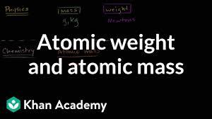 Atomic Weight And Atomic Mass Video Khan Academy
