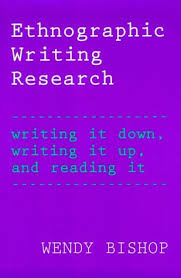 Ethnographic Writing Research: Writing It Down, Writing It Up, and Reading  It by Wendy Bishop