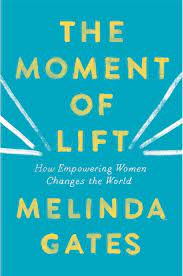 The Moment of Lift: How Empowering Women Changes the World: Amazon.in: Gates,  Melinda: Books