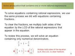 5 solve an equation that contains one or more rational expressions to solve equations containing rational