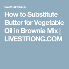 How To Substitute Butter For Vegetable Oil In Brownie Mix