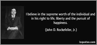 I Believe In The Supreme Worth Of The Individual And In His Right To Simple Life Liberty And The Pursuit Of Happiness Quote