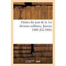 Ordres Du Jour Ordres Du Jour De La 1re Division Militaire Janvier 1806