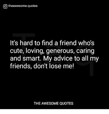 O Theawesomequotes It's Hard To Find A Friend Who's Cute Loving Best Quotes About Losing Friends And Not Caring