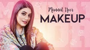 latest punjabi song makeup sung by mannat noor punjabi video songs times of india