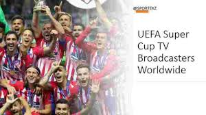 Find out where to watch it live! Uefa Super Cup Live Stream Free Channels Broadcasters 2020