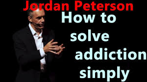 Jordan Peterson How To Solve Addiction Simply