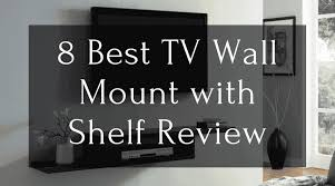 the 8 best tv wall mount with shelf for