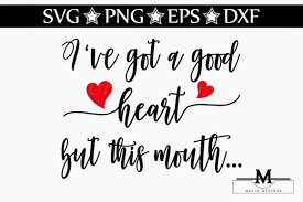 Free Ive Got A Good Heart But This Mouth Svg Cutting File Funny