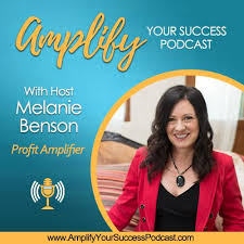 Amplify Your Success (podcast) - Melanie Benson | Listen Notes