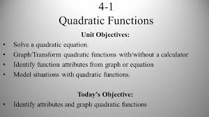 3 4 1 quadratic functions unit objectives solve a quadratic equation graph transform quadratic functions with without a calculator identify function