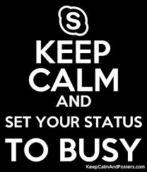 KEEP CALM AND SET YOUR STATUS TO BUSY - Keep Calm and Posters Generator,  Maker For Free - KeepCalmAndPosters.com