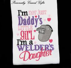 Welding Quotes Extraordinary I'm Not Just Daddy's Little Girl I'm A Welder's Daughter Custom