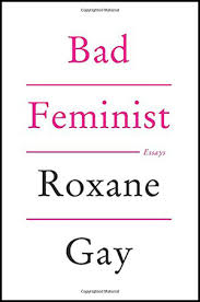 bad feminist by roxane gay reviewed  bad feminist