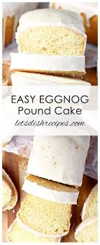 Easy Eggnog Pound Cake Recipe This Eggnog Infused Pound Cake Starts