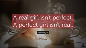Harry Styles Quote A Real Girl Isnt Perfect A Perfect Girl Isnt