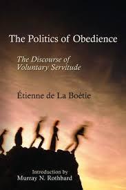 the politics of obedience the discourse of voluntary servitude  the politics of obedience by etienne de la boetie