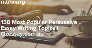 most popular persuasive essay writing topics full list