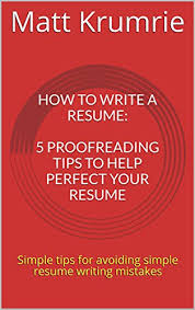 Simple Resume Tips Amazon Com How To Write A Resume 5 Proofreading Tips To