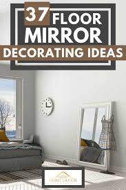 37 floor mirror decorating ideas home
