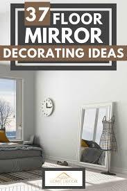 37 floor mirror decorating ideas home