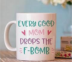 Amazon Funny Quotes Mug Every Good Mom Drops The Fbomb Coffee Impressive Good Mom Quotes
