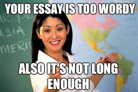 Your essay is too wordy Also it's not long enough - Unhelpful High ... via Relatably.com
