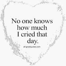 Baby Death Quotes New No One Knows How Much I Cried That Day Dad Pinterest Grief