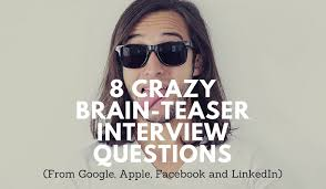 What Do You Do For Fun Interview Question 8 Tough Brain Teaser Interview Questions And Answers From Google