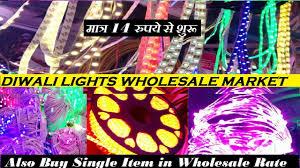 Bhagirath Palace Diwali Lights Explore Diwali Lights Wholesale Market In Bhagirath Palace Best Buy Diwali Items In Cheap Rate