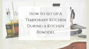 Set Up A Temporary Kitchen During Kitchen Remodel Our Gabled Home
