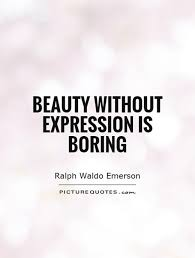 Beauty Expression Quotes Best Of Beauty Without Expression Is Boring Picture Quotes